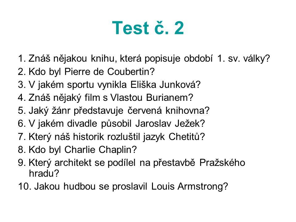 Test č. 2 1. Znáš nějakou knihu, která popisuje období 1. sv. války? 2. Kdo byl Pierre de Coubertin? 3. V jakém sportu vynikla Eliška Junková? 4. Znáš