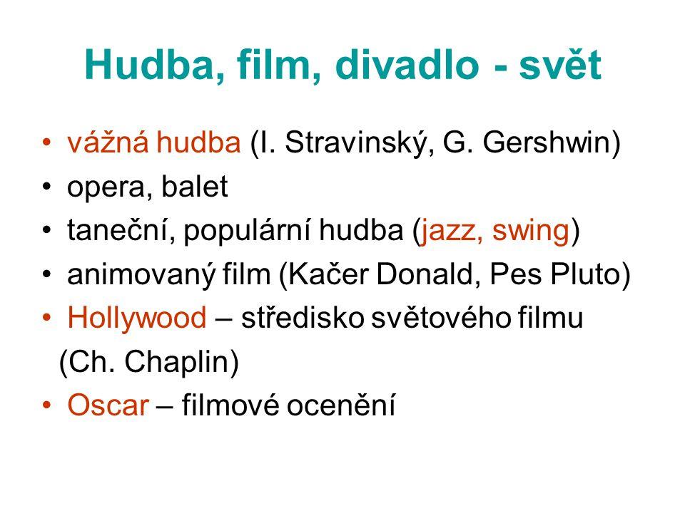 Hudba, film, divadlo - svět •vážná hudba (I. Stravinský, G. Gershwin) •opera, balet •taneční, populární hudba (jazz, swing) •animovaný film (Kačer Don