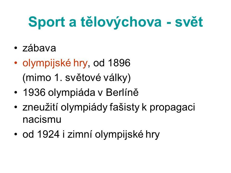 Sport a tělovýchova - svět •zábava •olympijské hry, od 1896 (mimo 1. světové války) •1936 olympiáda v Berlíně •zneužití olympiády fašisty k propagaci