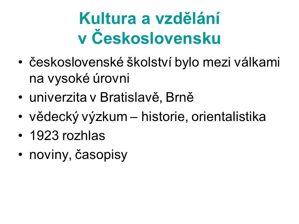 Kultura a vzdělání v Československu •československé školství bylo mezi válkami na vysoké úrovni •univerzita v Bratislavě, Brně •vědecký výzkum – histo