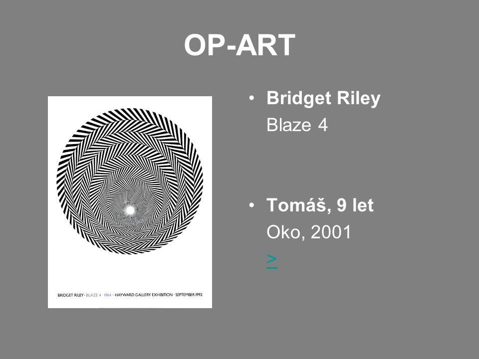 OP-ART •Bridget Riley Blaze 4 •Tomáš, 9 let Oko, 2001 >