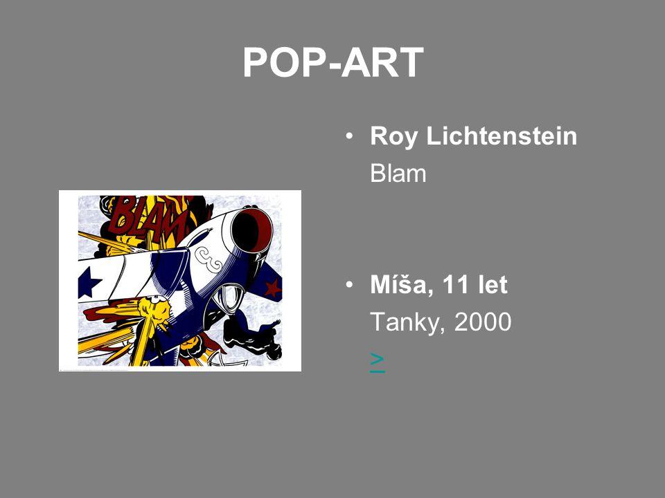 POP-ART •Roy Lichtenstein Blam •Míša, 11 let Tanky, 2000 >