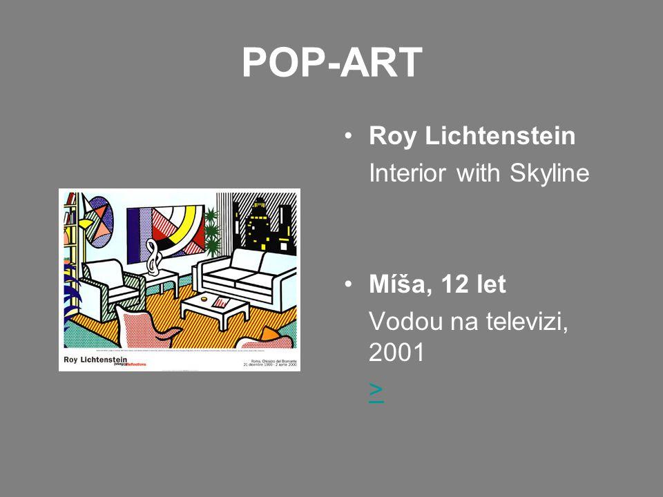 POP-ART •Roy Lichtenstein Interior with Skyline •Míša, 12 let Vodou na televizi, 2001 >