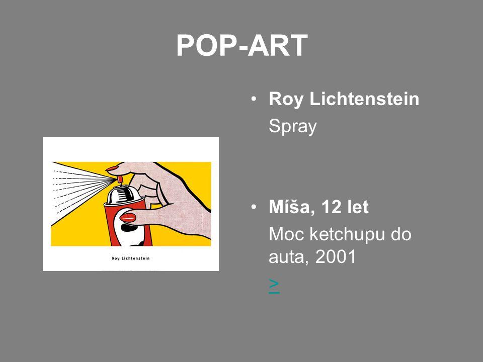 POP-ART •Roy Lichtenstein Spray •Míša, 12 let Moc ketchupu do auta, 2001 >