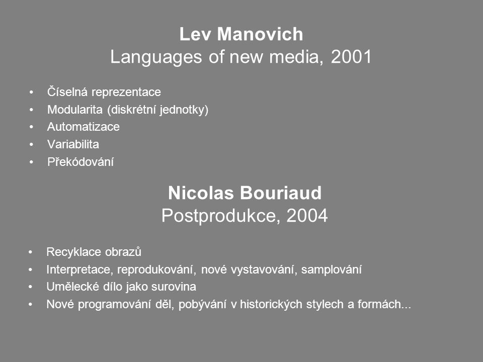 Lev Manovich Languages of new media, 2001 •Číselná reprezentace •Modularita (diskrétní jednotky) •Automatizace •Variabilita •Překódování Nicolas Bouri