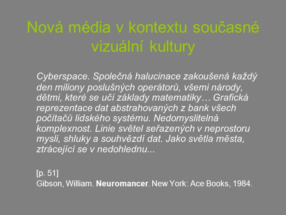 Nová média v kontextu současné vizuální kultury Cyberspace. Společná halucinace zakoušená každý den miliony poslušných operátorů, všemi národy, dětmi,