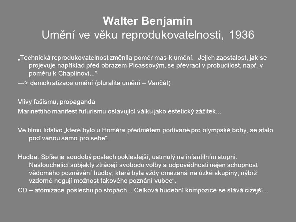 """Walter Benjamin Umění ve věku reprodukovatelnosti, 1936 """"Technická reprodukovatelnost změnila poměr mas k umění. Jejich zaostalost, jak se projevuje n"""