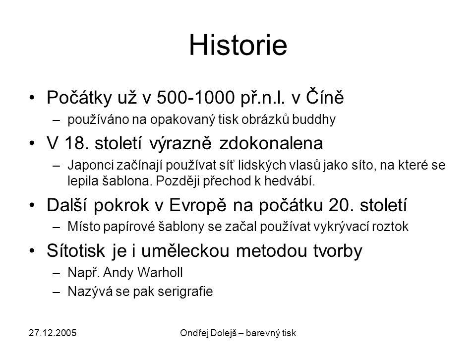 27.12.2005Ondřej Dolejš – barevný tisk Historie •Počátky už v 500-1000 př.n.l. v Číně –používáno na opakovaný tisk obrázků buddhy •V 18. století výraz
