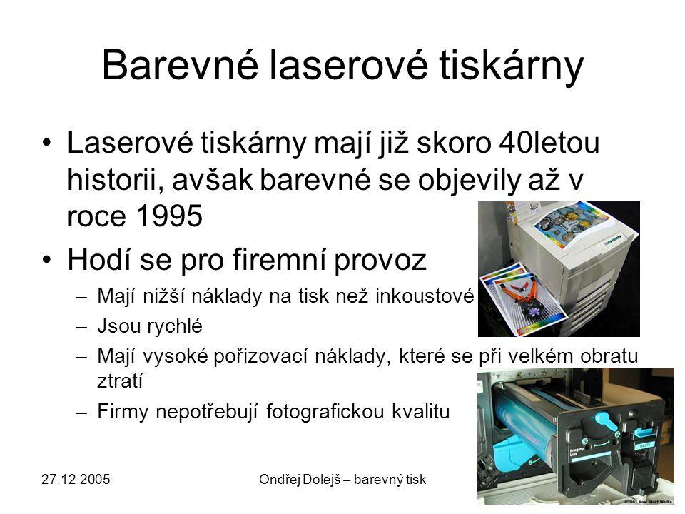 27.12.2005Ondřej Dolejš – barevný tisk Barevné laserové tiskárny •Laserové tiskárny mají již skoro 40letou historii, avšak barevné se objevily až v ro