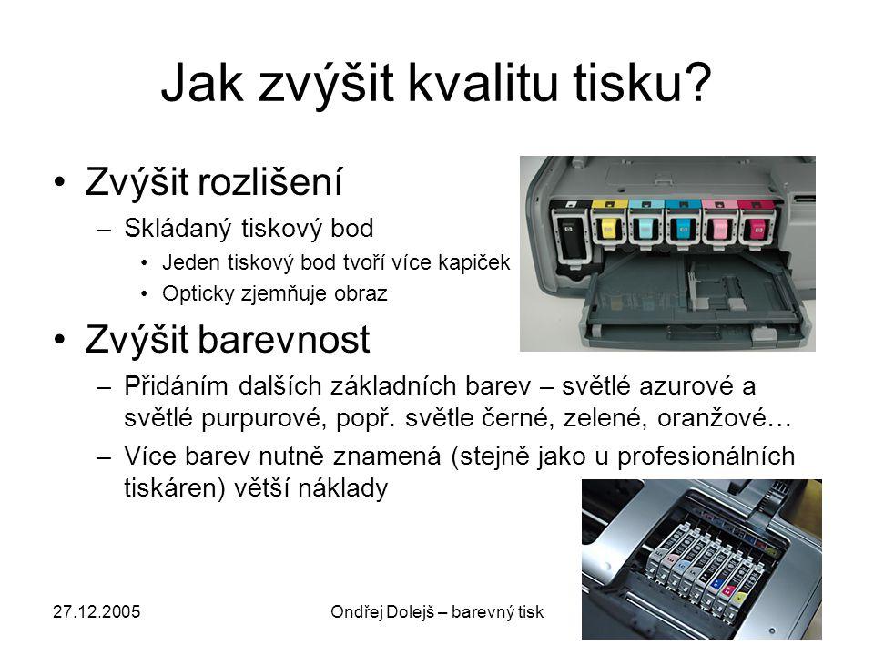 27.12.2005Ondřej Dolejš – barevný tisk Jak zvýšit kvalitu tisku? •Zvýšit rozlišení –Skládaný tiskový bod •Jeden tiskový bod tvoří více kapiček •Optick