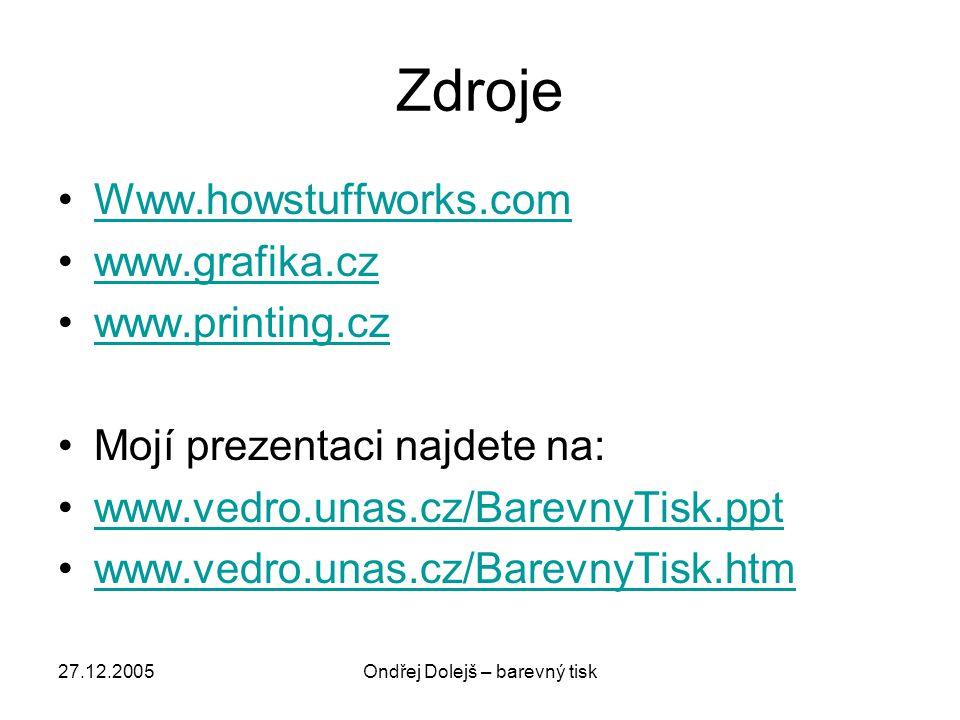 27.12.2005Ondřej Dolejš – barevný tisk Zdroje •Www.howstuffworks.comWww.howstuffworks.com •www.grafika.czwww.grafika.cz •www.printing.czwww.printing.cz •Mojí prezentaci najdete na: •www.vedro.unas.cz/BarevnyTisk.pptwww.vedro.unas.cz/BarevnyTisk.ppt •www.vedro.unas.cz/BarevnyTisk.htmwww.vedro.unas.cz/BarevnyTisk.htm