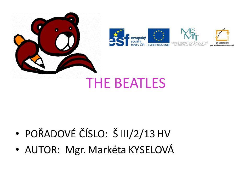 THE BEATLES • POŘADOVÉ ČÍSLO: Š III/2/13 HV • AUTOR: Mgr. Markéta KYSELOVÁ