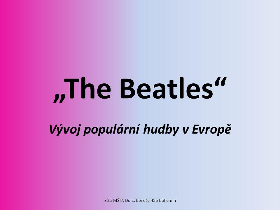 """""""The Beatles Vývoj populární hudby v Evropě ZŠ a MŠ tř. Dr. E. Beneše 456 Bohumín"""