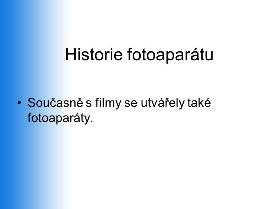 Historie fotoaparátu •Současně s filmy se utvářely také fotoaparáty.