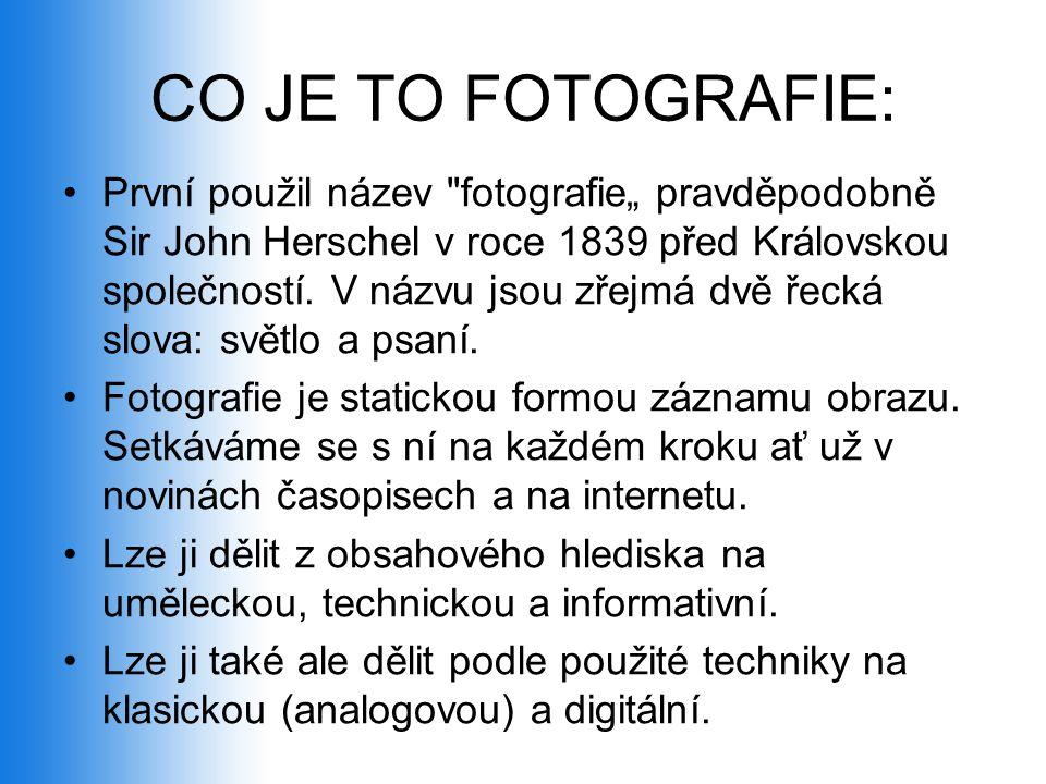 """CO JE TO FOTOGRAFIE: •První použil název fotografie"""" pravděpodobně Sir John Herschel v roce 1839 před Královskou společností."""
