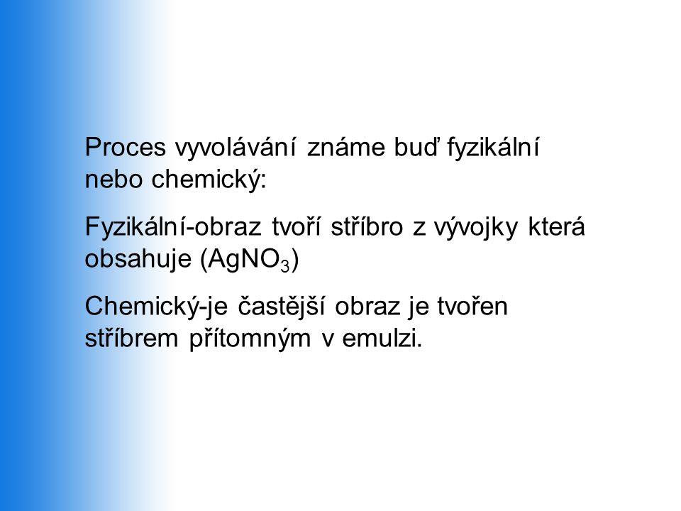 Proces vyvolávání známe buď fyzikální nebo chemický: Fyzikální-obraz tvoří stříbro z vývojky která obsahuje (AgNO 3 ) Chemický-je častější obraz je tv