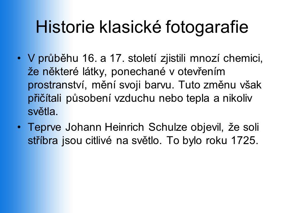 Historie klasické fotogarafie •V průběhu 16. a 17. století zjistili mnozí chemici, že některé látky, ponechané v otevřením prostranství, mění svoji ba