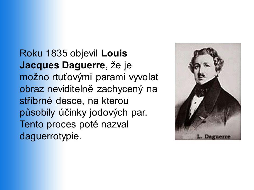 Roku 1835 objevil Louis Jacques Daguerre, že je možno rtuťovými parami vyvolat obraz neviditelně zachycený na stříbrné desce, na kterou působily účinky jodových par.