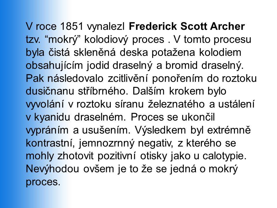 """V roce 1851 vynalezl Frederick Scott Archer tzv. """"mokrý"""" kolodiový proces. V tomto procesu byla čistá skleněná deska potažena kolodiem obsahujícím jod"""