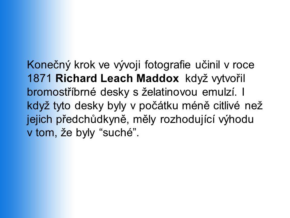 Konečný krok ve vývoji fotografie učinil v roce 1871 Richard Leach Maddox když vytvořil bromostříbrné desky s želatinovou emulzí. I když tyto desky by