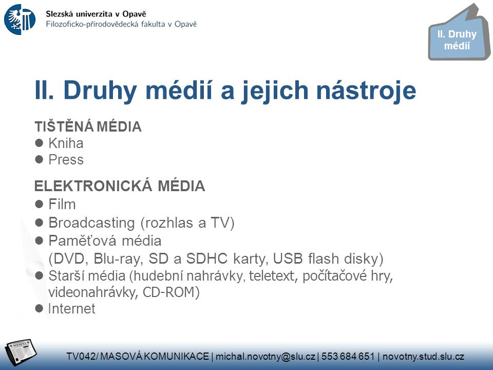 TV042/ MASOVÁ KOMUNIKACE | michal.novotny@slu.cz | 553 684 651 | novotny.stud.slu.cz II. Druhy médií II. Druhy médií a jejich nástroje TIŠTĚNÁ MÉDIA 