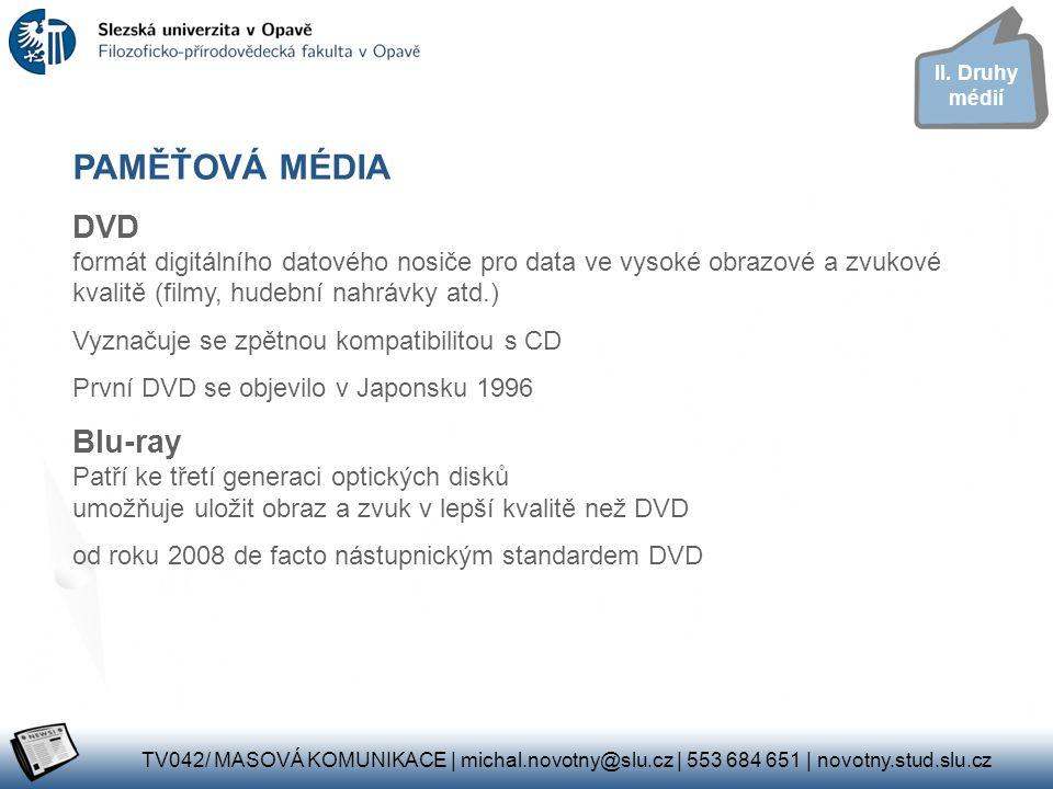 PAMĚŤOVÁ MÉDIA DVD formát digitálního datového nosiče pro data ve vysoké obrazové a zvukové kvalitě (filmy, hudební nahrávky atd.) Vyznačuje se zpětno