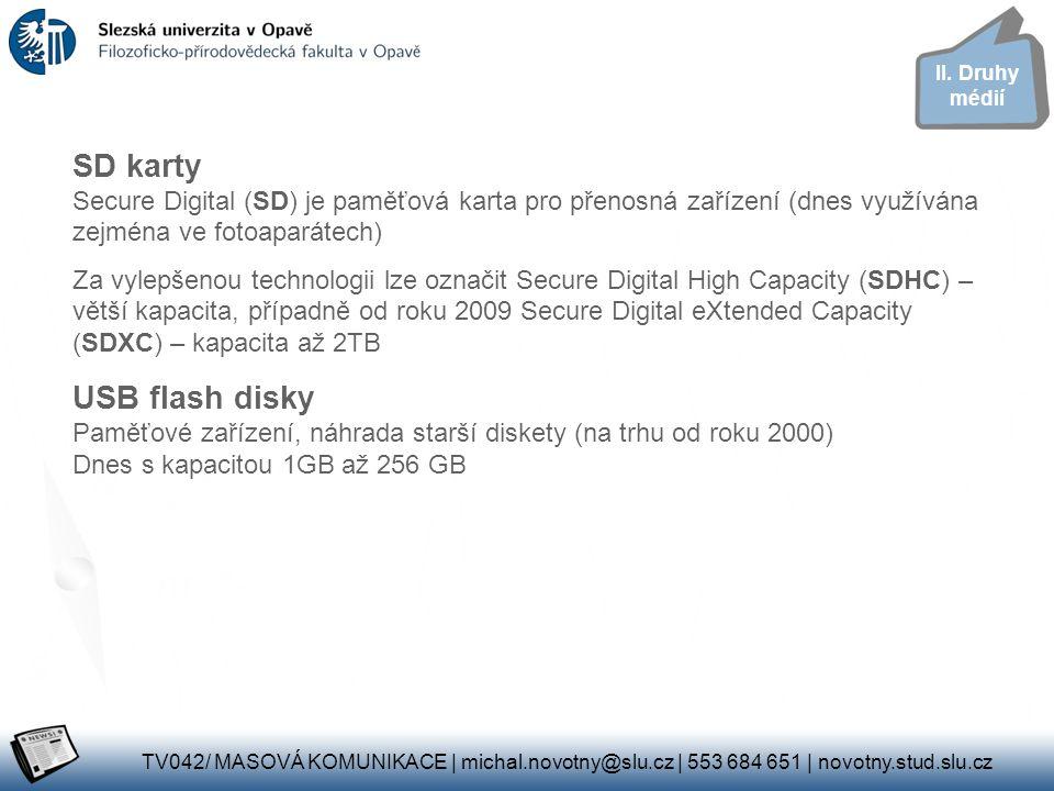 SD karty Secure Digital (SD) je paměťová karta pro přenosná zařízení (dnes využívána zejména ve fotoaparátech) Za vylepšenou technologii lze označit Secure Digital High Capacity (SDHC) – větší kapacita, případně od roku 2009 Secure Digital eXtended Capacity (SDXC) – kapacita až 2TB USB flash disky Paměťové zařízení, náhrada starší diskety (na trhu od roku 2000) Dnes s kapacitou 1GB až 256 GB II.