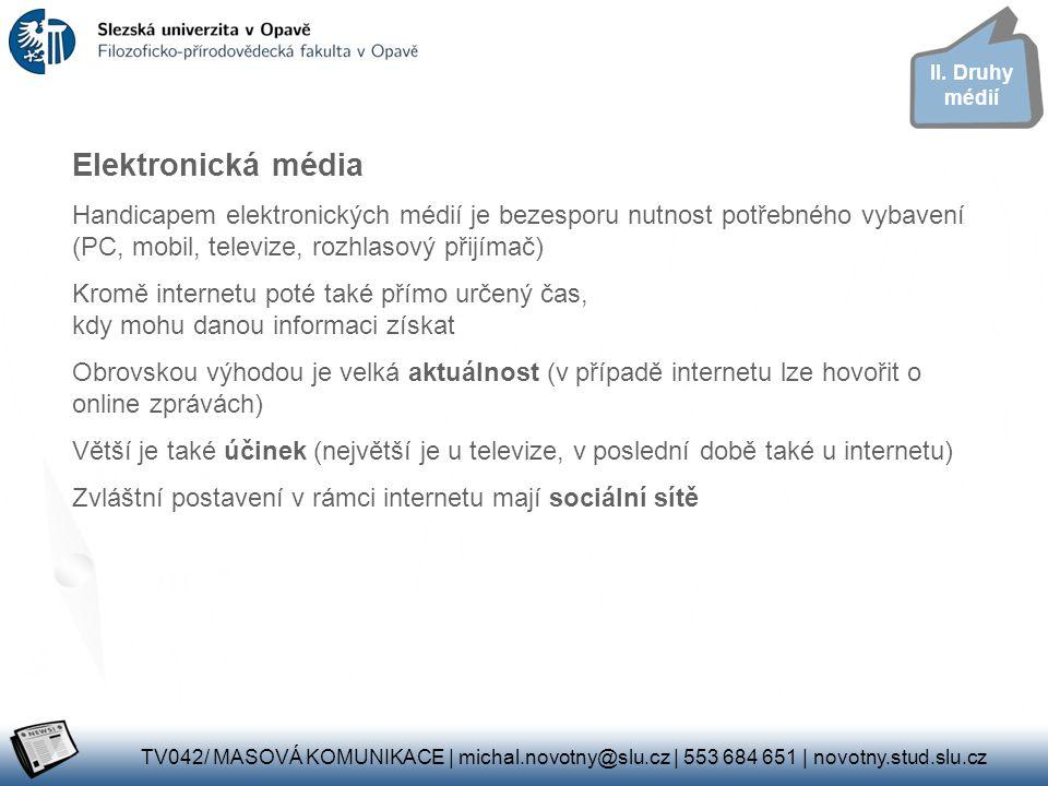 Elektronická média Handicapem elektronických médií je bezesporu nutnost potřebného vybavení (PC, mobil, televize, rozhlasový přijímač) Kromě internetu