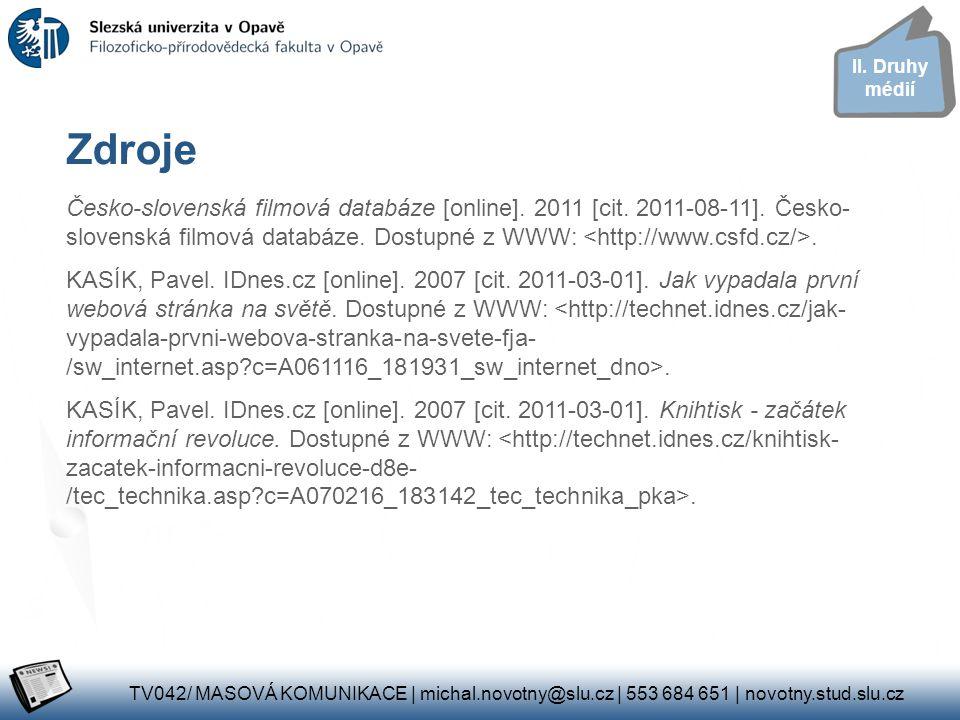 Česko-slovenská filmová databáze [online]. 2011 [cit. 2011-08-11]. Česko- slovenská filmová databáze. Dostupné z WWW:. KASÍK, Pavel. IDnes.cz [online]