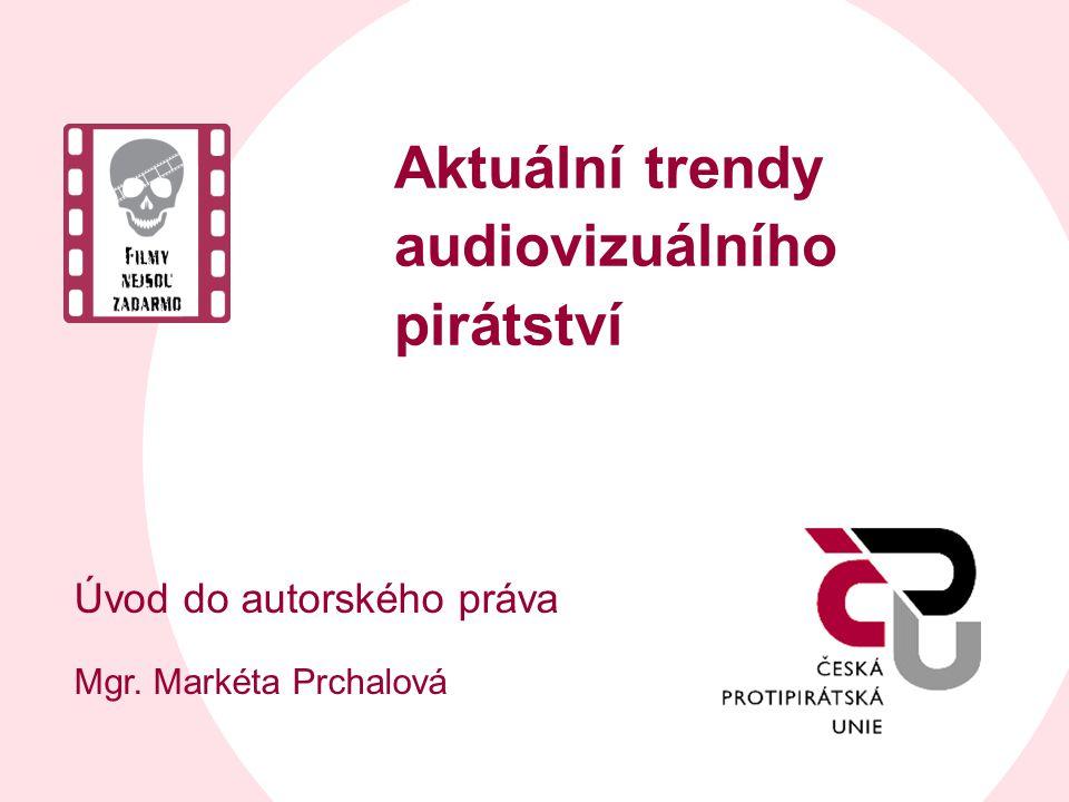 Aktuální trendy audiovizuálního pirátství Úvod do autorského práva Mgr. Markéta Prchalová