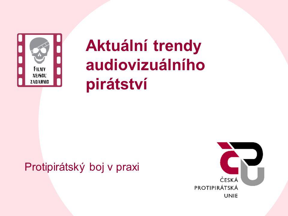 Aktuální trendy audiovizuálního pirátství Protipirátský boj v praxi