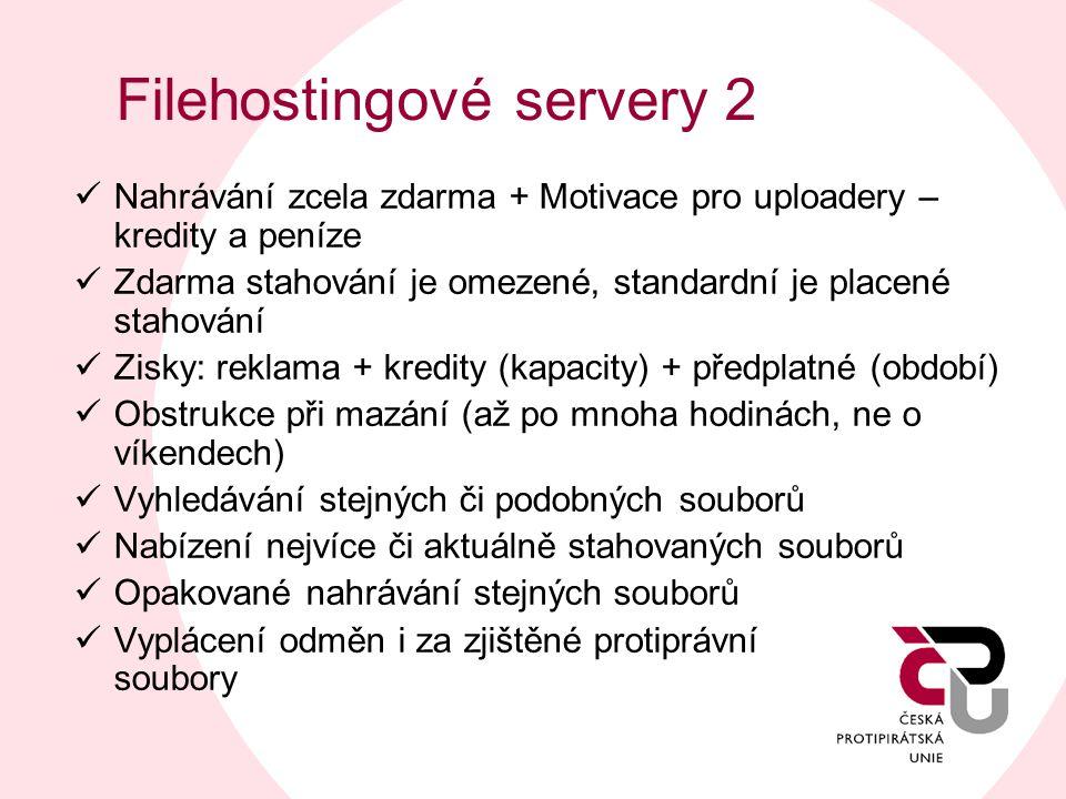 Filehostingové servery 2  Nahrávání zcela zdarma + Motivace pro uploadery – kredity a peníze  Zdarma stahování je omezené, standardní je placené sta