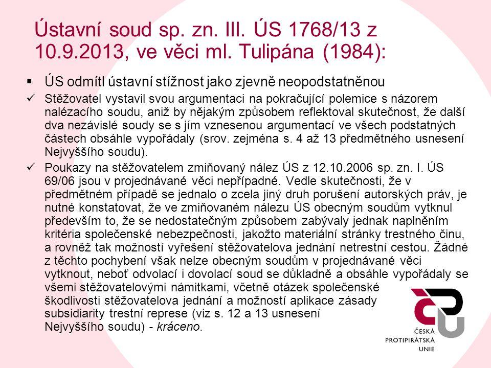 Ústavní soud sp. zn. III. ÚS 1768/13 z 10.9.2013, ve věci ml. Tulipána (1984):  ÚS odmítl ústavní stížnost jako zjevně neopodstatněnou  Stěžovatel v