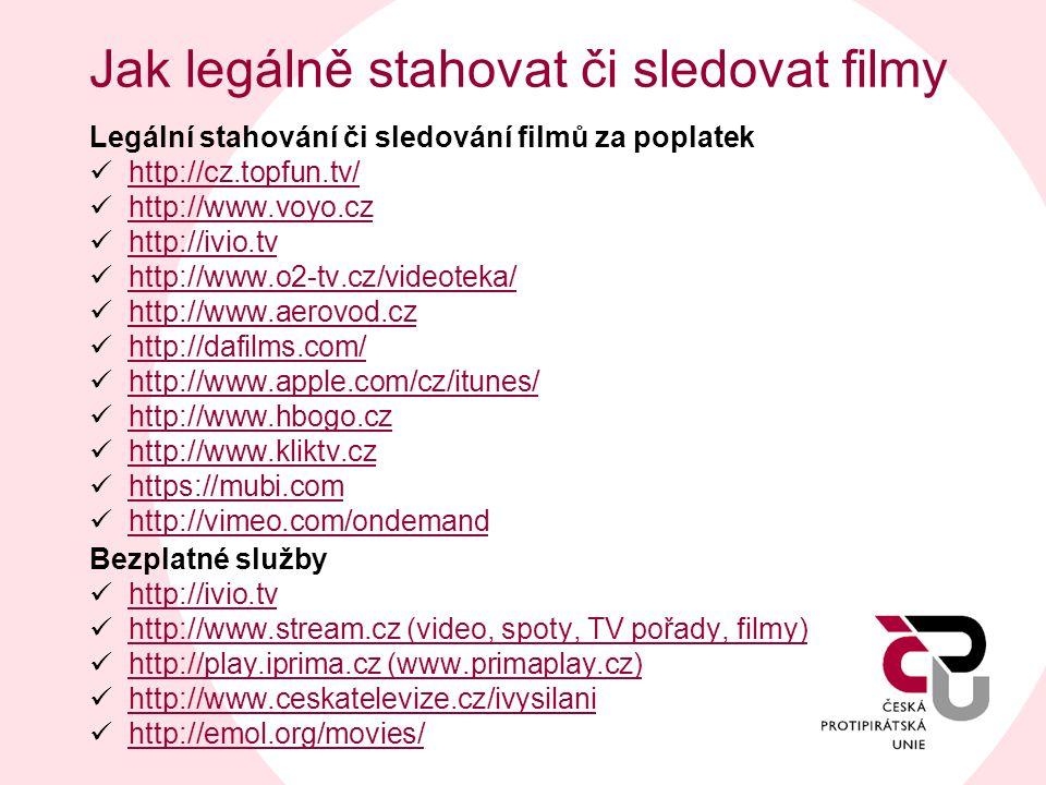 Jak legálně stahovat či sledovat filmy Legální stahování či sledování filmů za poplatek  http://cz.topfun.tv/  http://www.voyo.cz  http://ivio.tv 