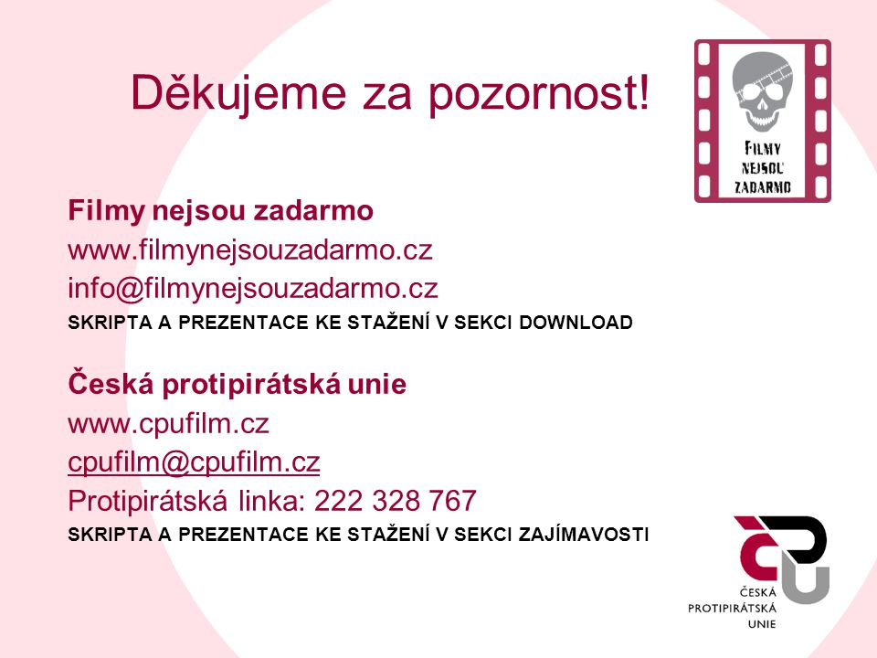 Děkujeme za pozornost! Filmy nejsou zadarmo www.filmynejsouzadarmo.cz info@filmynejsouzadarmo.cz SKRIPTA A PREZENTACE KE STAŽENÍ V SEKCI DOWNLOAD Česk