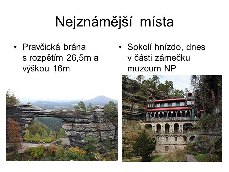 Nejznámější místa •Pravčická brána s rozpětím 26,5m a výškou 16m •Sokolí hnízdo, dnes v části zámečku muzeum NP