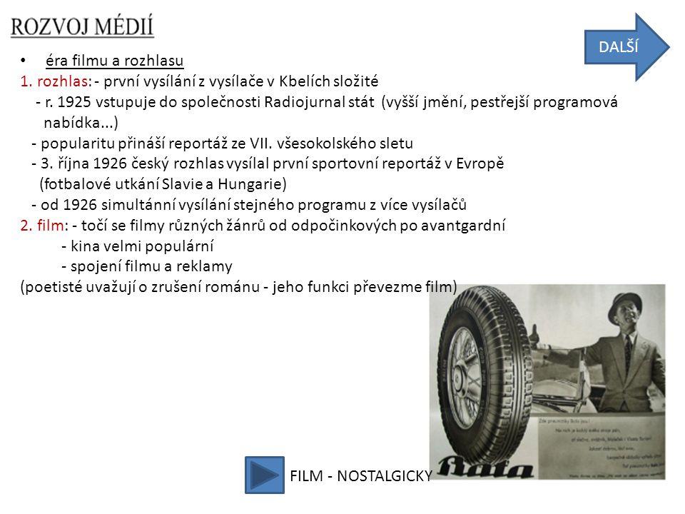 • éra filmu a rozhlasu 1. rozhlas: - první vysílání z vysílače v Kbelích složité - r. 1925 vstupuje do společnosti Radiojurnal stát (vyšší jmění, pest