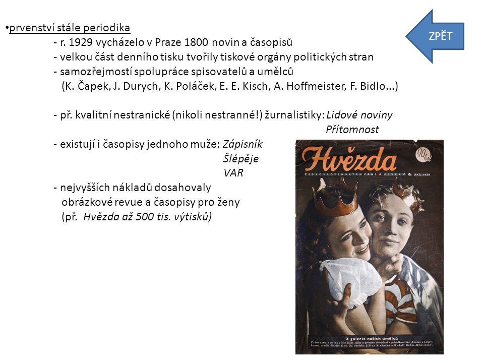 • prvenství stále periodika - r. 1929 vycházelo v Praze 1800 novin a časopisů - velkou část denního tisku tvořily tiskové orgány politických stran - s
