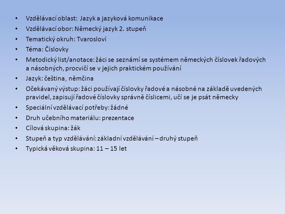 • Vzdělávací oblast: Jazyk a jazyková komunikace • Vzdělávací obor: Německý jazyk 2. stupeň • Tematický okruh: Tvarosloví • Téma: Číslovky • Metodický