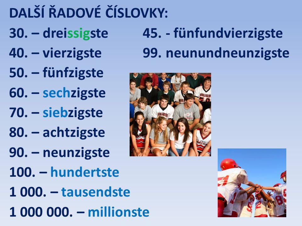 Úkol 1: Ve skupině vytvořte 5 vět s řadovými číslovkami a přeložte je do němčiny – vypisujte je vždy slovy.