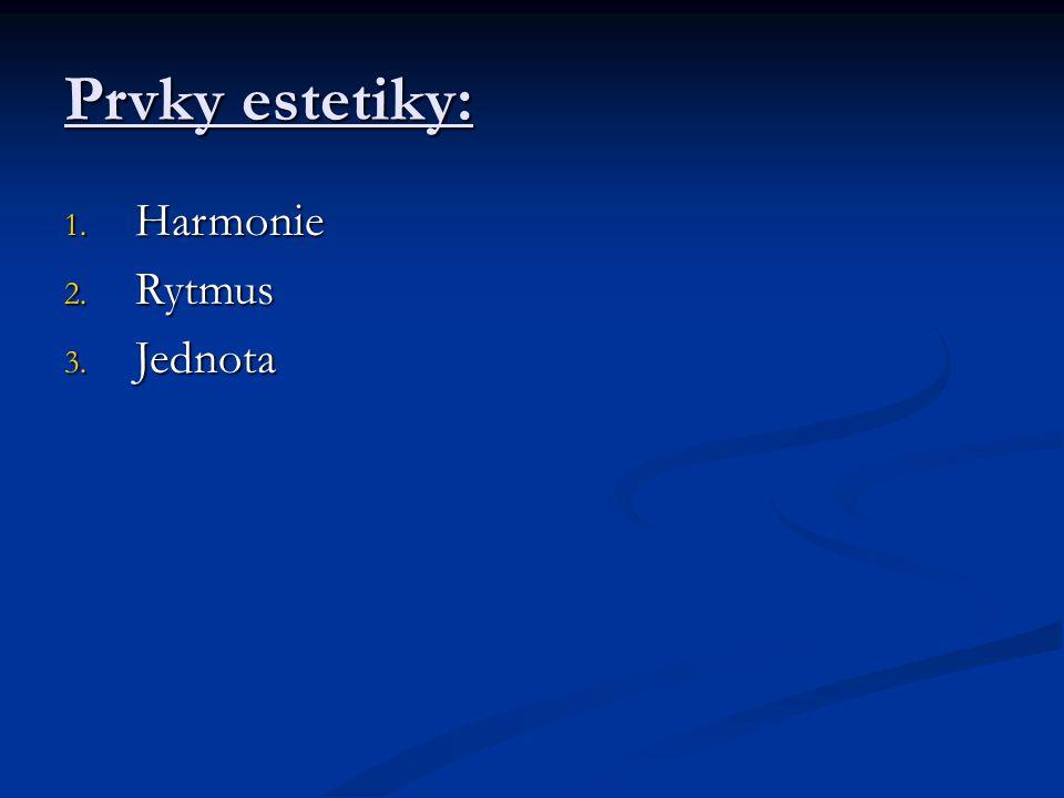 Estetické kategorie: - krása; móda, modernost; vkus, styl, design, řád; celek, harmonie, tragično, komično...