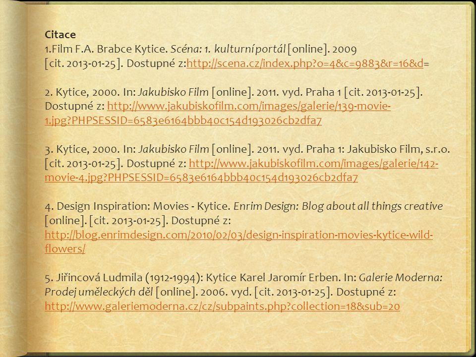 Citace 1.Film F.A. Brabce Kytice. Scéna: 1. kulturní portál [online]. 2009 [cit. 2013-01-25]. Dostupné z:http://scena.cz/index.php?o=4&c=9883&r=16&d=h