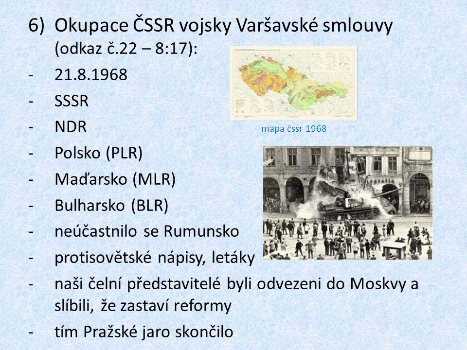 6)Okupace ČSSR vojsky Varšavské smlouvy (odkaz č.22 – 8:17): -21.8.1968 -SSSR -NDR -Polsko (PLR) -Maďarsko (MLR) -Bulharsko (BLR) -neúčastnilo se Rumu