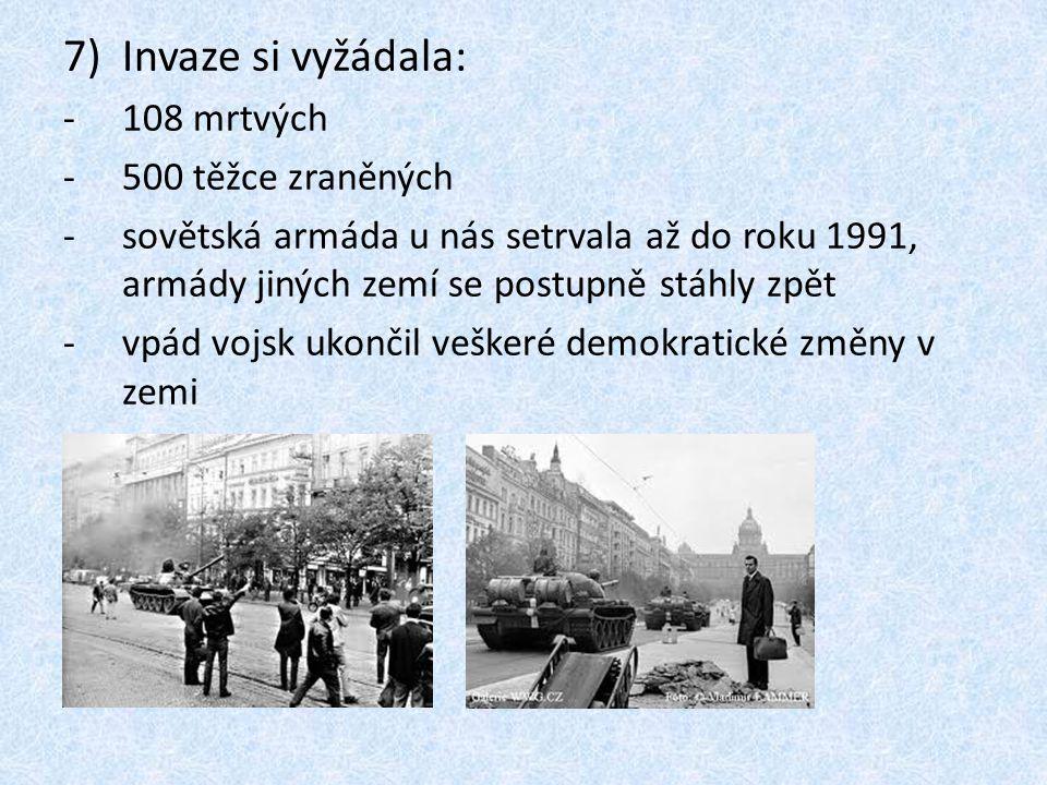 7)Invaze si vyžádala: -108 mrtvých -500 těžce zraněných -sovětská armáda u nás setrvala až do roku 1991, armády jiných zemí se postupně stáhly zpět -v
