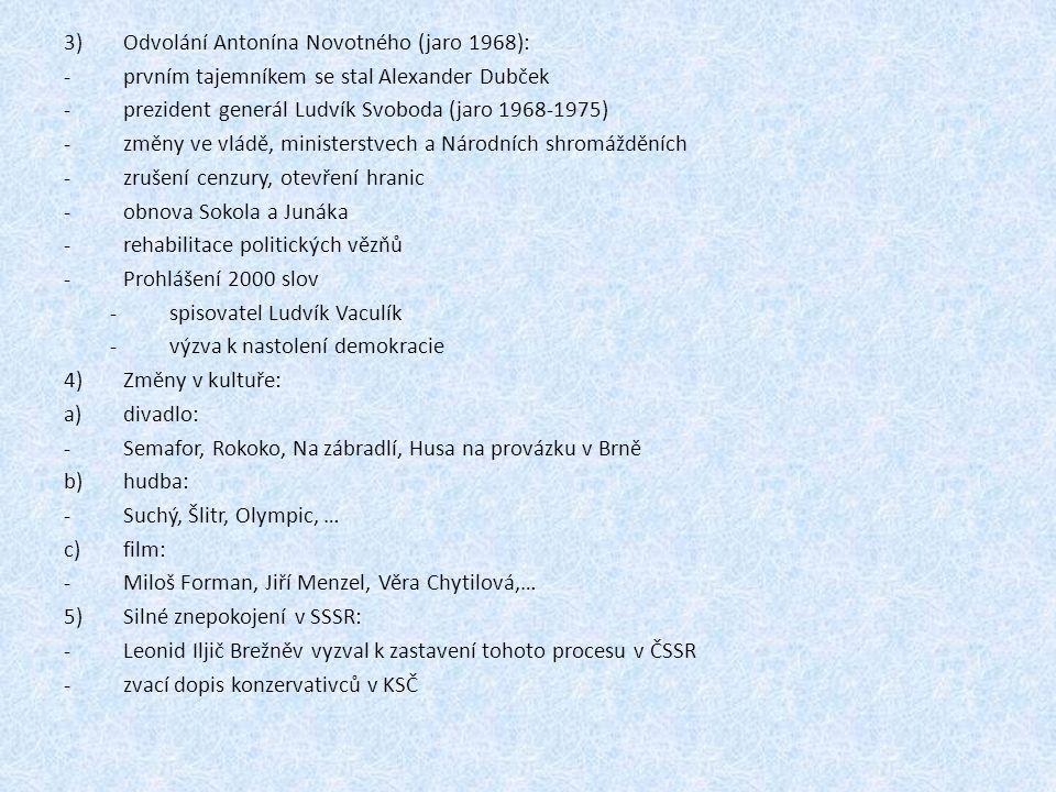 3)Odvolání Antonína Novotného (jaro 1968): -prvním tajemníkem se stal Alexander Dubček -prezident generál Ludvík Svoboda (jaro 1968-1975) -změny ve vl
