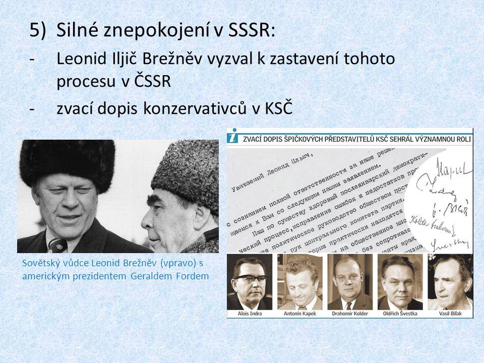 5)Silné znepokojení v SSSR: -Leonid Iljič Brežněv vyzval k zastavení tohoto procesu v ČSSR -zvací dopis konzervativců v KSČ Sovětský vůdce Leonid Brež