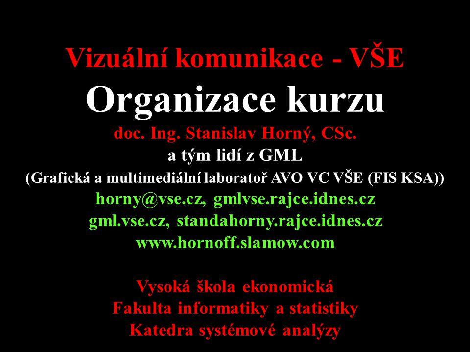 4SA424 Vizuální komunikace - VŠE Organizace kurzu doc. Ing. Stanislav Horný, CSc. a tým lidí z GML (Grafická a multimediální laboratoř AVO VC VŠE (FIS