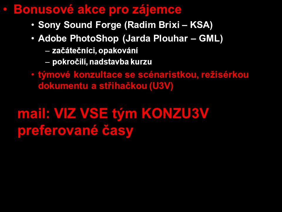 •Bonusové akce pro zájemce •Sony Sound Forge (Radim Brixi – KSA) •Adobe PhotoShop (Jarda Plouhar – GML) –začátečníci, opakování –pokročilí, nadstavba kurzu •týmové konzultace se scénaristkou, režisérkou dokumentu a střihačkou (U3V) mail: VIZ VSE tým KONZU3V preferované časy