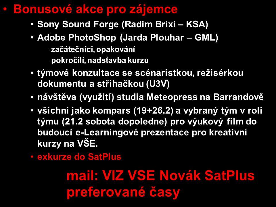 •Bonusové akce pro zájemce •Sony Sound Forge (Radim Brixi – KSA) •Adobe PhotoShop (Jarda Plouhar – GML) –začátečníci, opakování –pokročilí, nadstavba kurzu •týmové konzultace se scénaristkou, režisérkou dokumentu a střihačkou (U3V) •návštěva (využití) studia Meteopress na Barrandově •všichni jako kompars (19+26.2) a vybraný tým v roli týmu (21.2 sobota dopoledne) pro výukový film do budoucí e-Learningové prezentace pro kreativní kurzy na VŠE.