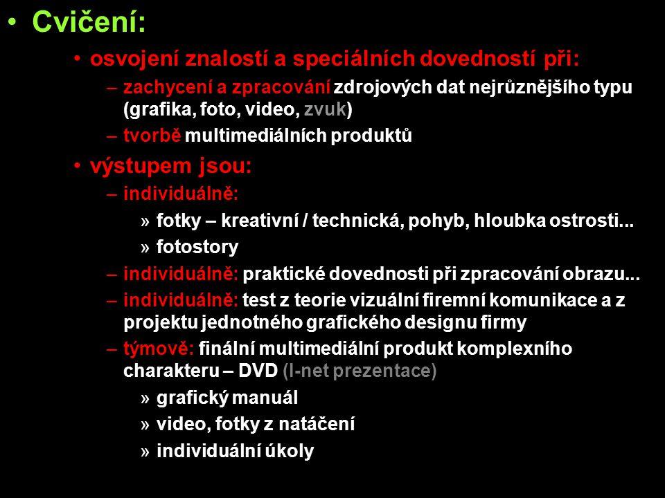 •Cvičení: •osvojení znalostí a speciálních dovedností při: –zachycení a zpracování zdrojových dat nejrůznějšího typu (grafika, foto, video, zvuk) –tvo